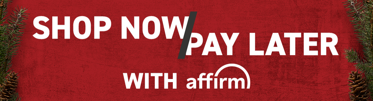 SHOP NOW & PAY LATE WITH AFFIRM