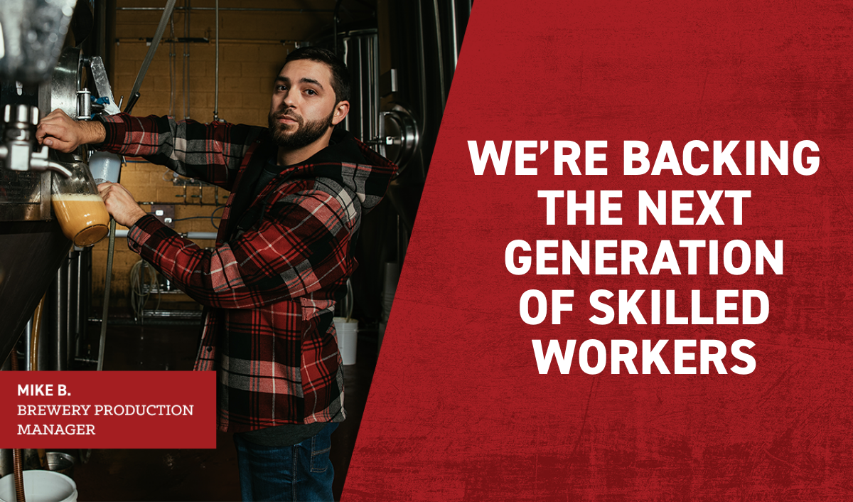 WE'RE BACKING THE NEXT GENERATION OF SKILLED WORKERS
