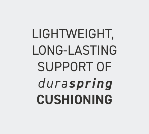 Lightweight, Long-lasting Support Of DuraSpring Cushioning